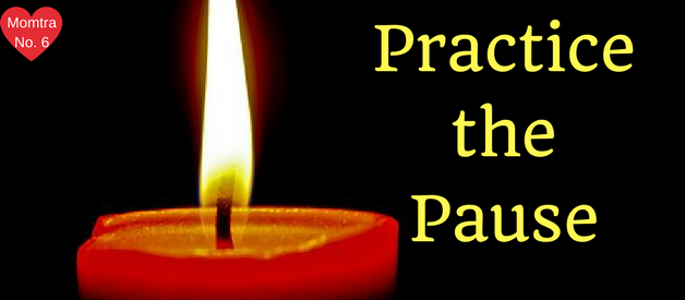Practice the Pause- Momtra No. 6